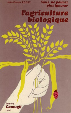 1978 Couverture livre Jean-Claude Rodet  L'agriculture biologique, Lyon, Édition Camugli, 1978 (ISSN 0337-8012 ), coll. « Vous ne pouvez plus ignorer »