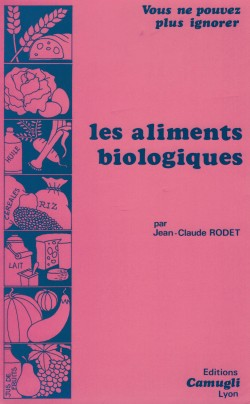 1982 Couverture livre Jean-Claude Rodet Les aliments biologiques, Lyon, Édition Camugli, 1982 (ISBN 2-85183-000-7)
