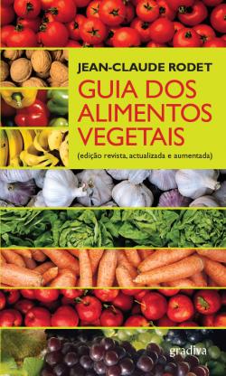 2012 Couverture livre Jean-Claude Rodet Guia dos alimentos vegetais, Edição Gradiva (Lisbonne, Portugal), 2003-2004-2006-2009, (ISBN 972-662-949-7)