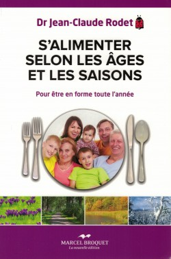 2012 Couverture livre Jean-Claude Rodet S'alimenter selon les âges et les saisons, éd. Marcel Broquet, coll. Santé bien-être, 2012 (ISBN 978-2-923860-93-0)