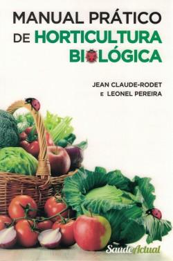 2015 Couverture livre Jean-Claude Rodet Manual pratico de Horticultura Biologica, e Leonel Pereira, Edição Saude Actual de Luis Filipe S; Freitas, 2015 (ISBN 978-989-96987-3-4)