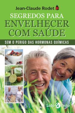Jean-Claude Rodet Segredos para envelhecer com saúde Lido & Feito ediçoes 2016 (ISBN 978-989-99580-0-5)